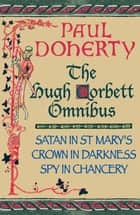 The Hugh Corbett Omnibus (Ebook) - Three gripping medieval mysteries ebook by Paul Doherty