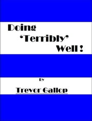 Doing 'Terribly' Well! ebook by Trevor Gallop