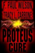 The Proteus Cure eBook by F. Paul Wilson, Tracy L. Carbone