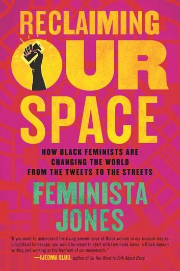 Reclaiming Our Space - How Black Feminists Are Changing the World from the Tweets to the Streets ebook by Feminista Jones