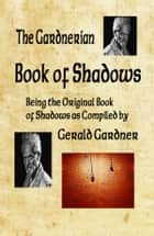 Gardnerian Book of Shadows ebook by Gerald Gardner