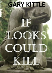 If Looks Could Kill ebook by Gary Kittle