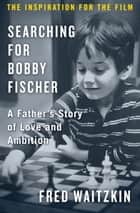 Searching for Bobby Fischer ebook by Fred Waitzkin
