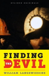 Finding the Devil: Darkness, Light, and the Untold Story of the Chilean Mine Disaster ebook by William Langewiesche