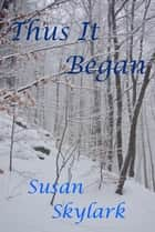 Thus It Began ebook by Susan Skylark