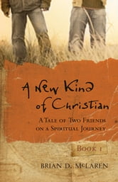 A New Kind of Christian - A Tale of Two Friends on a Spiritual Journey ebook by Brian D. McLaren