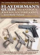 Flayderman's Guide to Antique American Firearms and Their Values ebook by Norm Flayderman