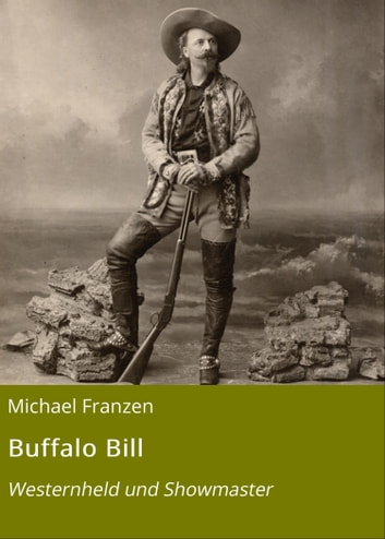 Buffalo Bill - Westernheld und Showmaster eBook by Michael Franzen