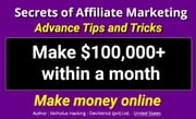 Secrets of Affiliate Marketing Advance Tips and Tricks - This is 100% secrets and advance methods. ebook by Nicholus Hankin