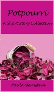 Potpourri - A Short Story Collection ebook by Paula Bernstein