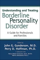 Understanding and Treating Borderline Personality Disorder - A Guide for Professionals and Families ebook by John G. Gunderson, Perry D. Hoffman