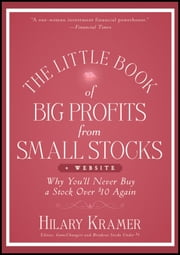 The Little Book of Big Profits from Small Stocks + Website - Why You'll Never Buy a Stock Over $10 Again ebook by Hilary Kramer
