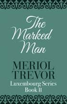 The Marked Man eBook by Meriol Trevor