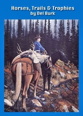 Horses, Trails and Trophies ebook by Del Burk
