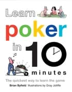 Learn Poker in 10 Minutes - The Quickest Way to Learn Poker ebook by Gray Jolliffe, Brian Byfield, Brian Field