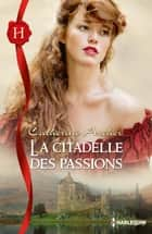 La citadelle des passions ebook by Catherine Archer