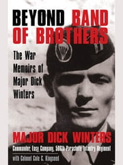 Beyond Band of Brothers - The War Memoirs of Major Dick Winters ebook by Dick Winters,Cole C. Kingseed