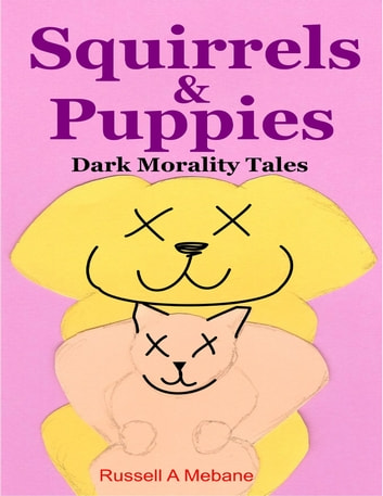 Squirrels & Puppies: Dark Morality Tales ebook by Russell A. Mebane