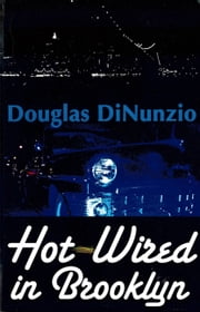 Hot-Wired in Brooklyn ebook by Douglas Dinunzio