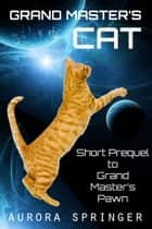 Grand Master's Cat ebook by Aurora Springer