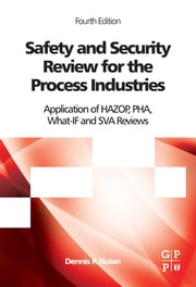 Safety and Security Review for the Process Industries - Application of HAZOP, PHA, What-IF and SVA Reviews ebook by Dennis P. Nolan