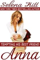 Tempting His Best Friend: Anna ebook by Selena Kitt