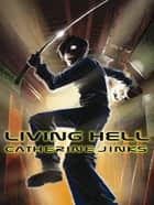Living Hell ebook by Catherine Jinks