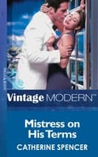 Mistress on his Terms (Mills & Boon Modern) eBook by Catherine Spencer