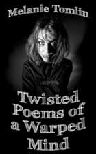 Twisted Poems of a Warped Mind ebook by Melanie Tomlin