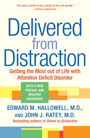 Delivered from Distraction - Getting the Most out of Life with Attention Deficit Disorder ebook by Edward M. Hallowell, M.D.,John J. Ratey, M.D.