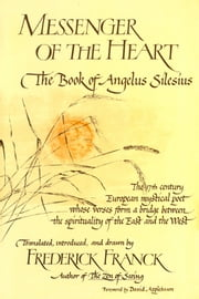 Messenger Of The Heart - The Book of Angelus Silesius, with observations by the ancient Zen masters ebook by Frederick Franck