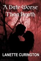 A Date Worse Than Death ebook by Lanette Curington