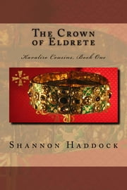 The Crown of Eldrete - Kavaliro Cousins, Book One ebook by Shannon Haddock