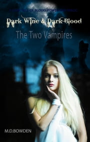 Dark Wine & Dark Blood, YA Version (The Two Vampires, Books 1 & 2) ebook by M.D. Bowden