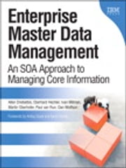Enterprise Master Data Management: An SOA Approach to Managing Core Information - An SOA Approach to Managing Core Information ebook by Allen Dreibelbis,Eberhard Hechler,Ivan Milman,Martin Oberhofer,Paul van Run,Dan Wolfson