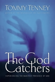 The God Catchers - Experiencing the Manifest Presence of God ebook by Tommy Tenney