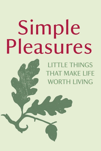 Simple Pleasures - Little Things That Make Life Worth Living ebook by Random House