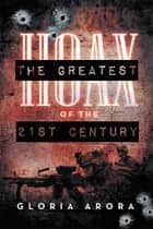 The Greatest Hoax of the 21St Century ebook by Gloria Arora