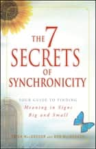 The 7 Secrets of Synchronicity - Your Guide to Finding Meaning in Signs Big and Small eBook by Trish MacGregor, Rob MacGregor