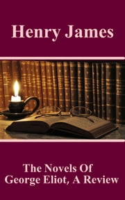 The Novels Of George Eliot, A Review ebook by Henry James