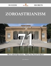 Zoroastrianism 71 Success Secrets - 71 Most Asked Questions On Zoroastrianism - What You Need To Know ebook by John Ramsey