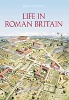 Life in Roman Britain ebook by Joan Alcock