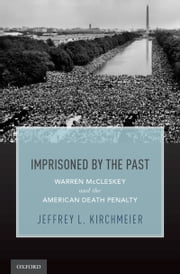 Imprisoned by the Past: Warren McCleskey and the American Death Penalty ebook by Jeffrey L. Kirchmeier