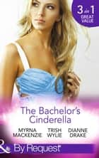 The Bachelor's Cinderella: The Frenchman's Plain-Jane Project (In Her Shoes..., Book 3) / His L.A. Cinderella (In Her Shoes..., Book 17) / The Wife He's Been Waiting For (Mills & Boon By Request) ebook by Myrna Mackenzie, Trish Wylie, Dianne Drake