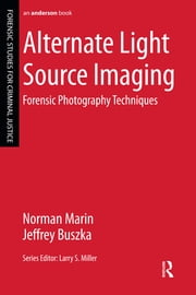 Alternate Light Source Imaging - Forensic Photography Techniques ebook by Norman Marin,Jeffrey Buszka