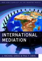 International Mediation ebook by Paul F. Diehl, J. Michael Greig