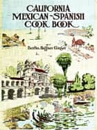 California Mexican-Spanish Cook Book Selected Mexican and Spanish Recipes ebook by Bertha Haffner-Ginger