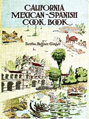 California Mexican-Spanish Cook Book Selected Mexican and Spanish Recipes - ( Original Recipes since 1868 ) ebook by Bertha Haffner-Ginger