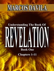 Understanding the Book of Revelation Book 1 ebook by Marcos Davila