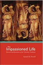The Impassioned Life ebook by Samuel M. Powell